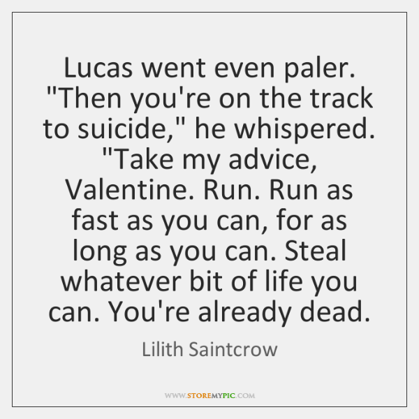 "Lucas went even paler. ""Then you're on the track to suicide,"" he ..."