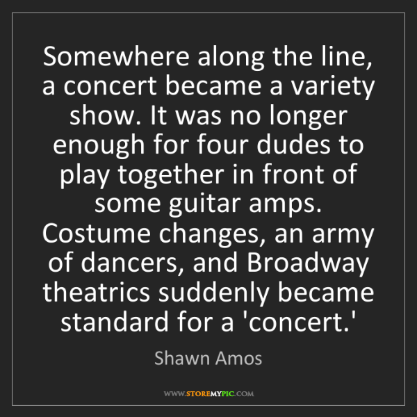 Shawn Amos: Somewhere along the line, a concert became a variety...