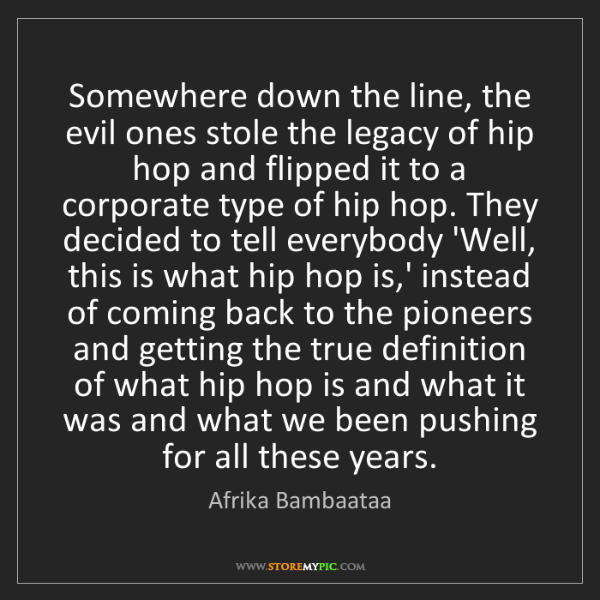 Afrika Bambaataa: Somewhere down the line, the evil ones stole the legacy...