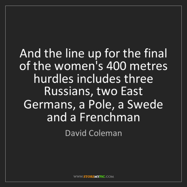 David Coleman: And the line up for the final of the women's 400 metres...