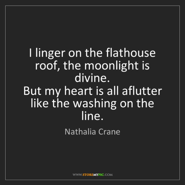 Nathalia Crane: I linger on the flathouse roof, the moonlight is divine....