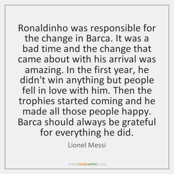 Ronaldinho was responsible for the change in Barca. It was a bad ...