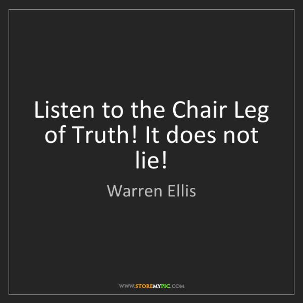 Warren Ellis: Listen to the Chair Leg of Truth! It does not lie!