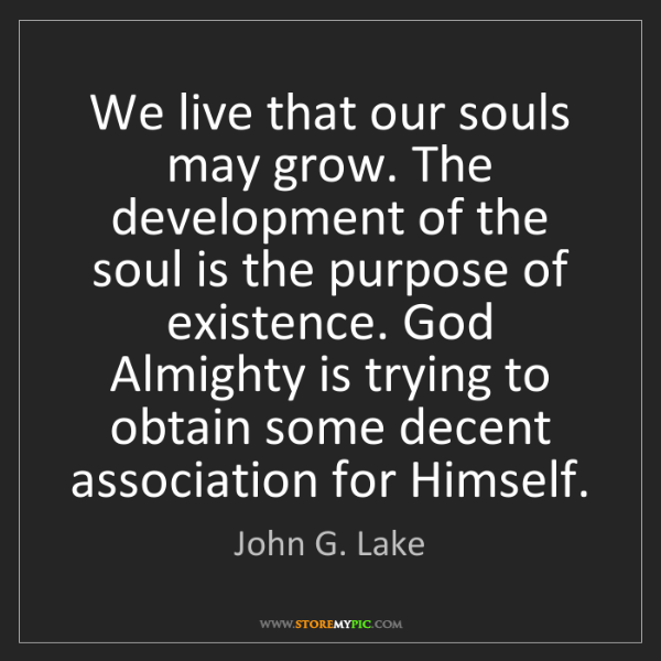 John G. Lake: We live that our souls may grow. The development of the...