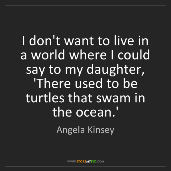Angela Kinsey: I don't want to live in a world where I could say to...