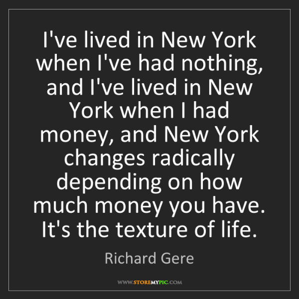 Richard Gere: I've lived in New York when I've had nothing, and I've...