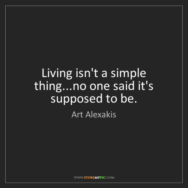 Art Alexakis: Living isn't a simple thing...no one said it's supposed...