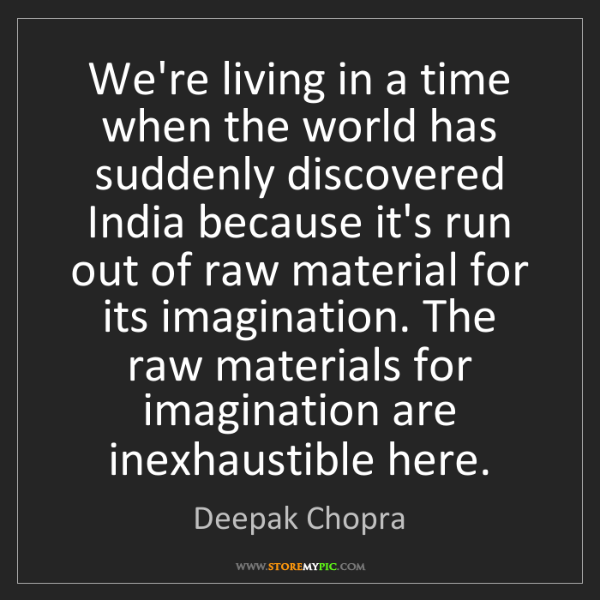 Deepak Chopra: We're living in a time when the world has suddenly discovered...