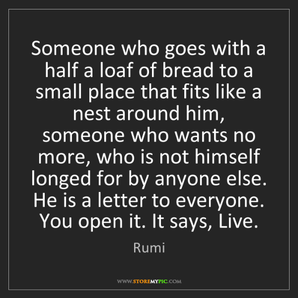 Rumi: Someone who goes with a half a loaf of bread to a small...