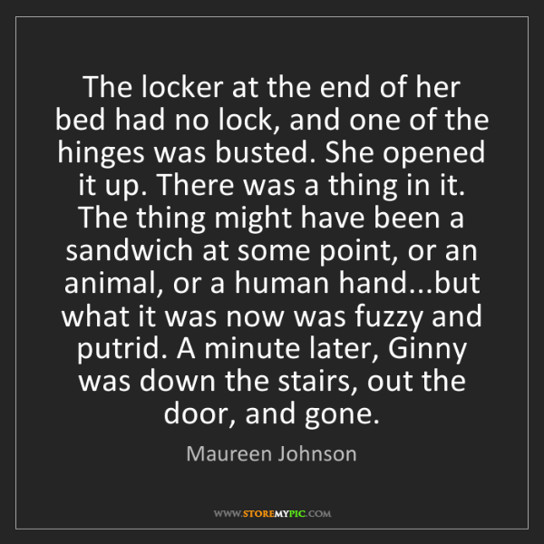 Maureen Johnson: The locker at the end of her bed had no lock, and one...