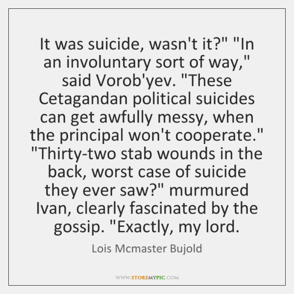 """It was suicide, wasn't it?"""" """"In an involuntary sort of way,"""" said ..."""