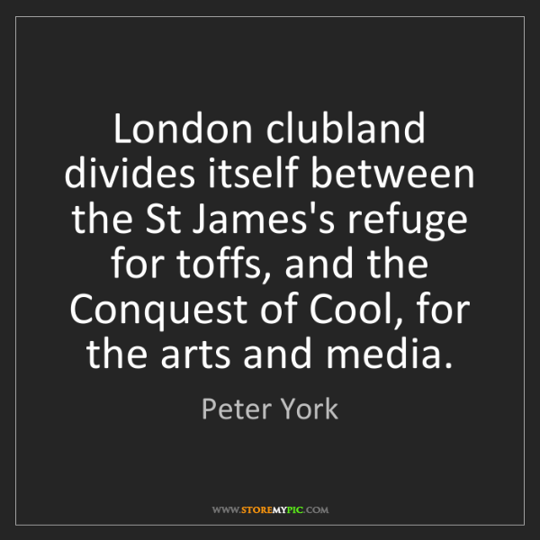 Peter York: London clubland divides itself between the St James's...