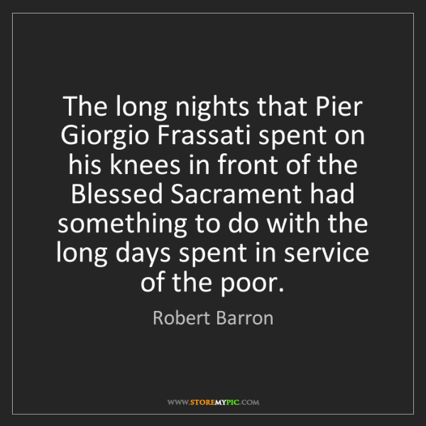 Robert Barron: The long nights that Pier Giorgio Frassati spent on his...