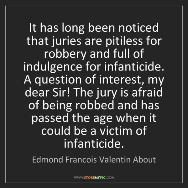 Edmond Francois Valentin About: It has long been noticed that juries are pitiless for...