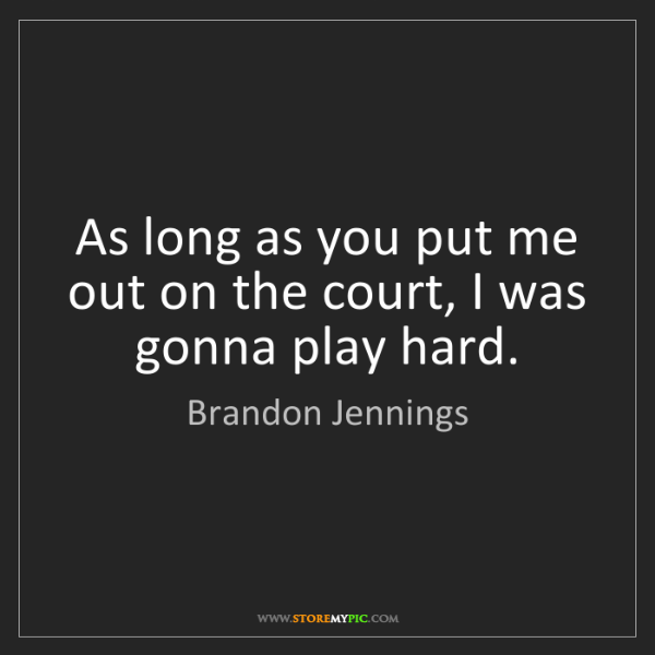 Brandon Jennings: As long as you put me out on the court, I was gonna play...