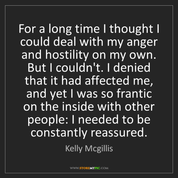 Kelly Mcgillis: For a long time I thought I could deal with my anger...