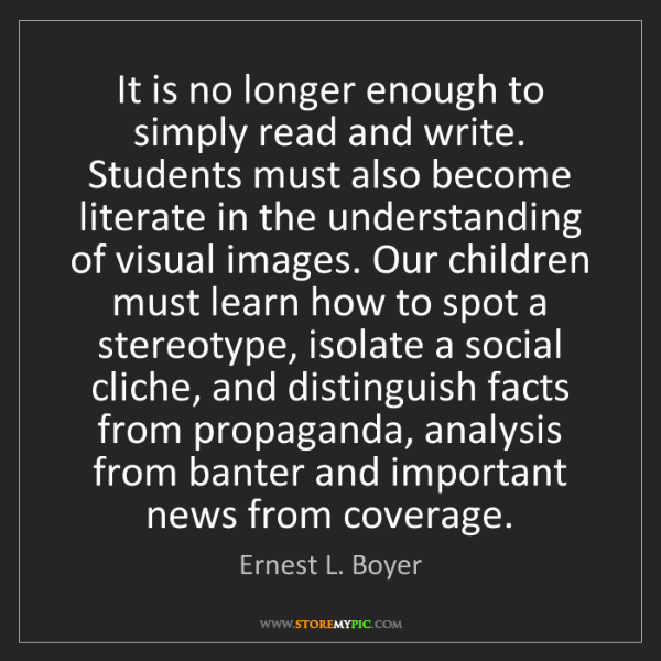 Ernest L. Boyer: It is no longer enough to simply read and write. Students...