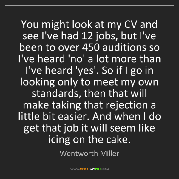 Wentworth Miller: You might look at my CV and see I've had 12 jobs, but...