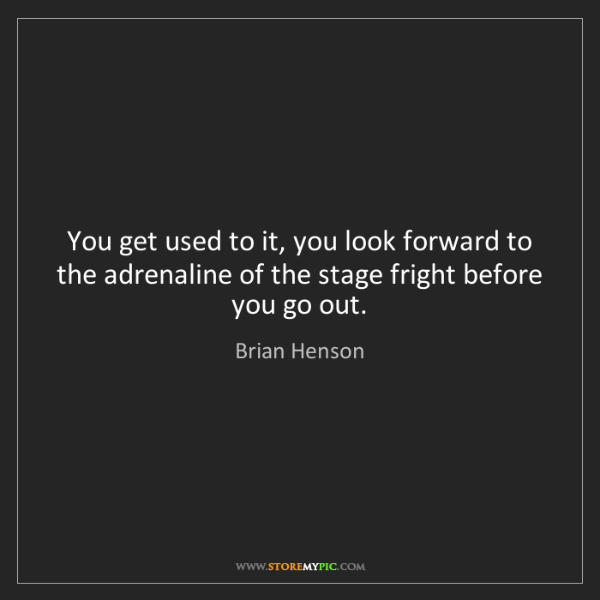 Brian Henson: You get used to it, you look forward to the adrenaline...