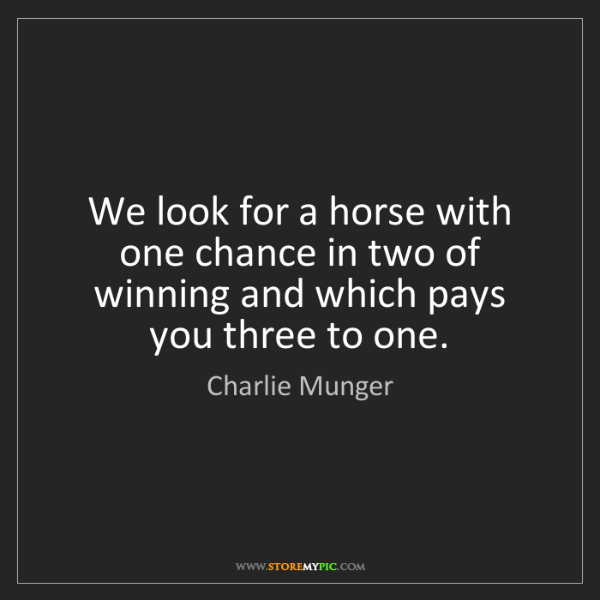 Charlie Munger: We look for a horse with one chance in two of winning...