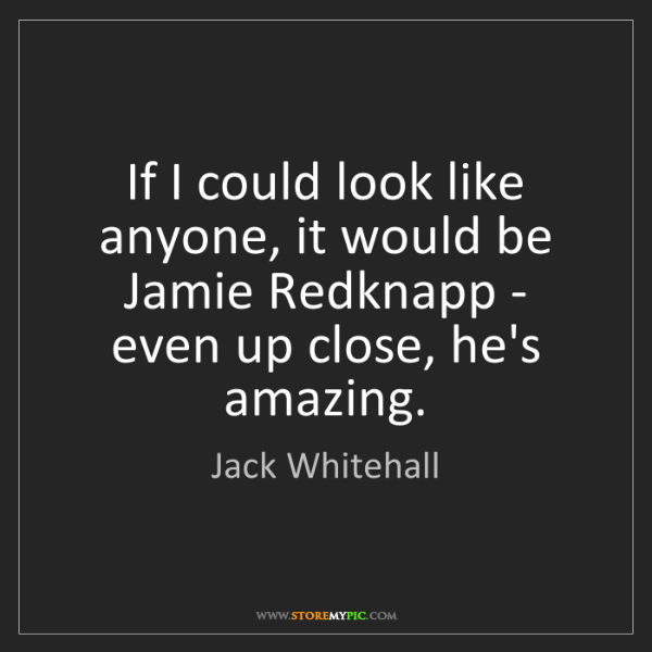Jack Whitehall: If I could look like anyone, it would be Jamie Redknapp...