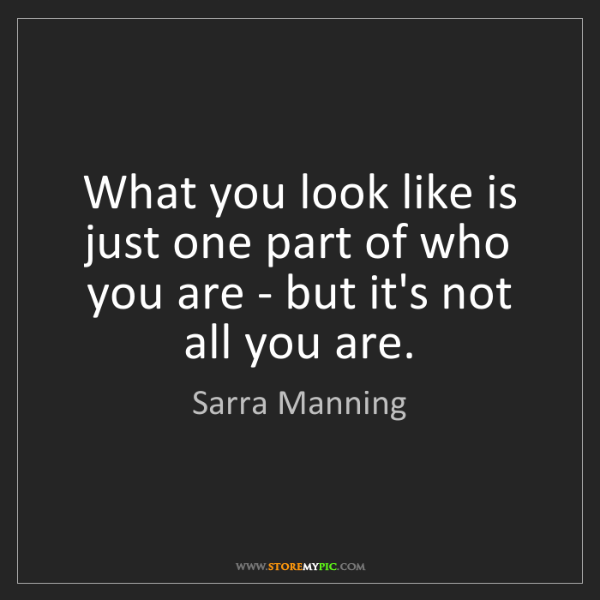 Sarra Manning: What you look like is just one part of who you are -...