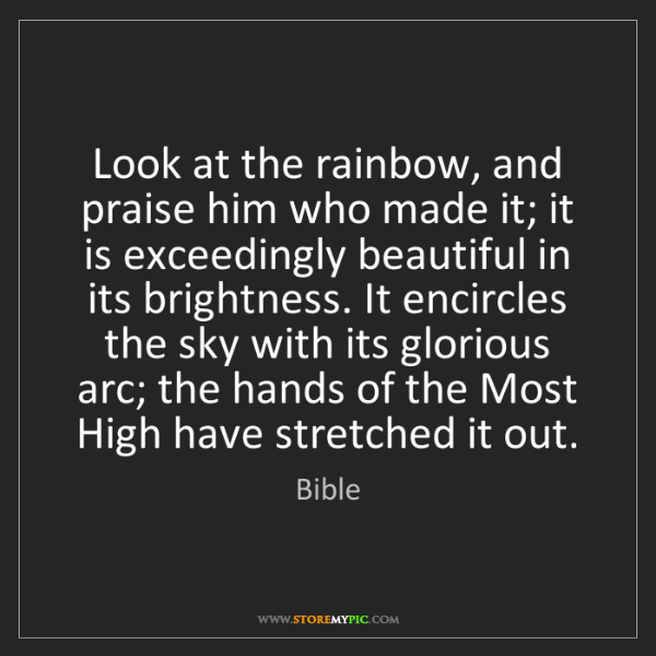 Bible: Look at the rainbow, and praise him who made it; it is...