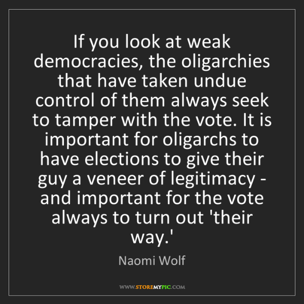 Naomi Wolf: If you look at weak democracies, the oligarchies that...