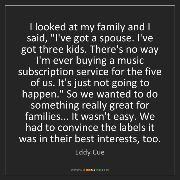 "Eddy Cue: I looked at my family and I said, ""I've got a spouse...."