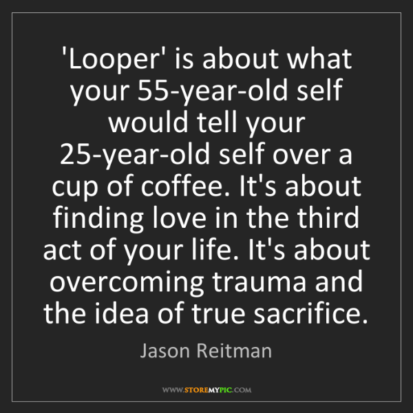Jason Reitman: 'Looper' is about what your 55-year-old self would tell...