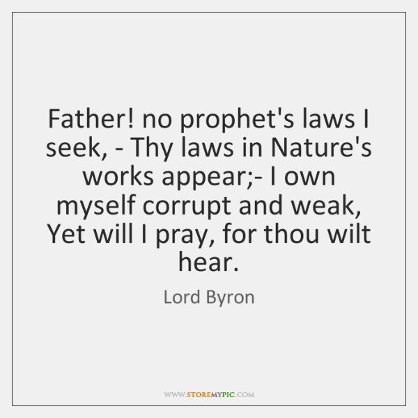 Father! no prophet's laws I seek, - Thy laws in Nature's works ...