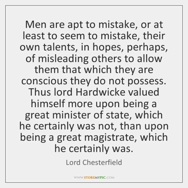 Men are apt to mistake, or at least to seem to mistake, ...