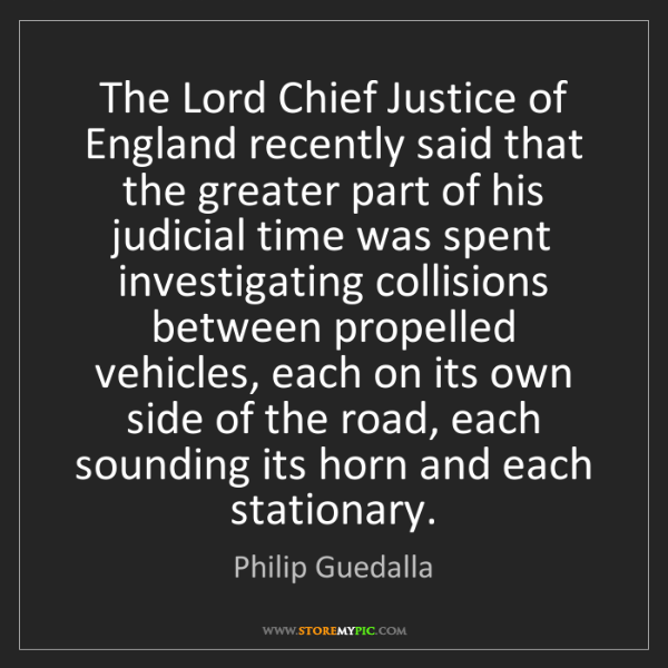 Philip Guedalla: The Lord Chief Justice of England recently said that...