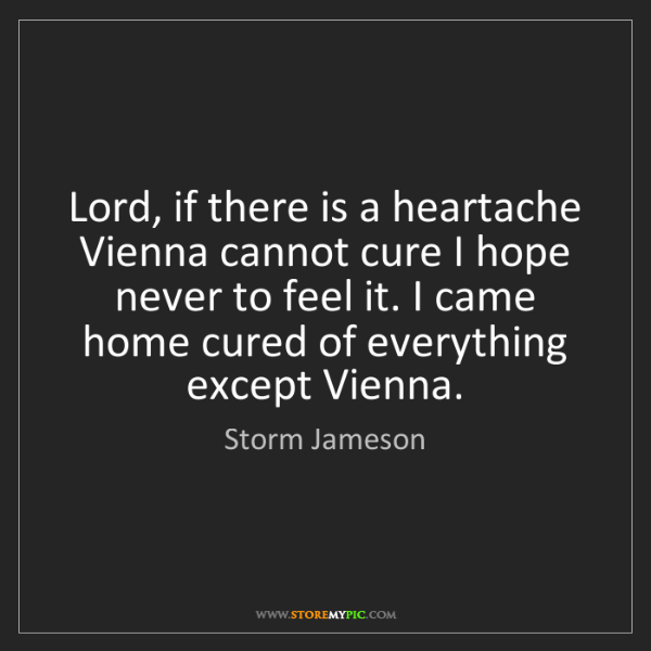 Storm Jameson: Lord, if there is a heartache Vienna cannot cure I hope...