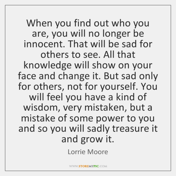 When you find out who you are, you will no longer be ...