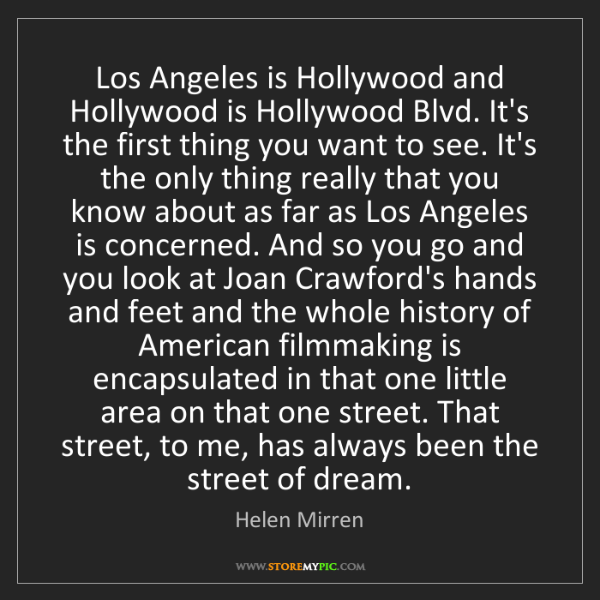 Helen Mirren: Los Angeles is Hollywood and Hollywood is Hollywood Blvd....