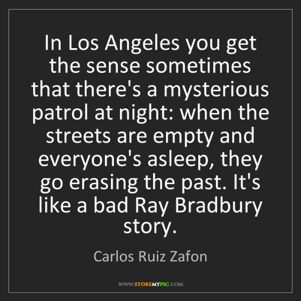 Carlos Ruiz Zafon: In Los Angeles you get the sense sometimes that there's...