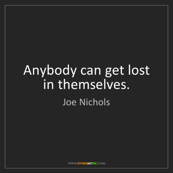 Joe Nichols: Anybody can get lost in themselves.