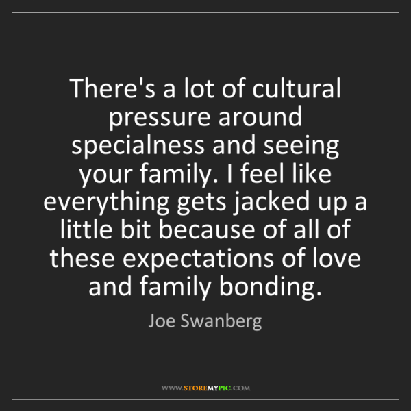 Joe Swanberg: There's a lot of cultural pressure around specialness...