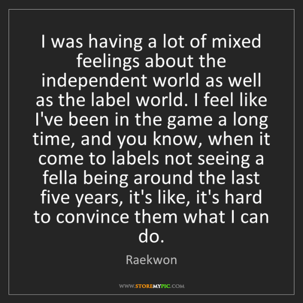Raekwon: I was having a lot of mixed feelings about the independent...