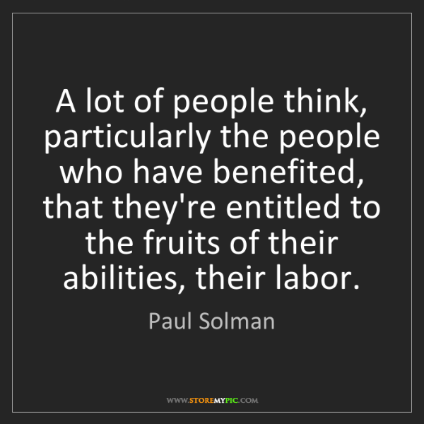 Paul Solman: A lot of people think, particularly the people who have...