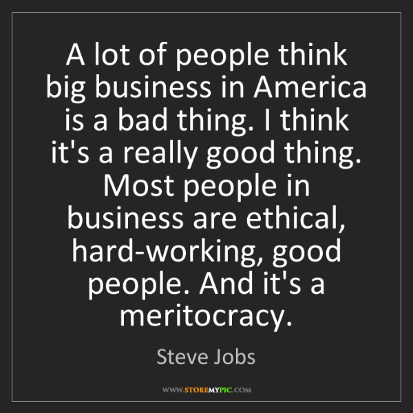 Steve Jobs: A lot of people think big business in America is a bad...