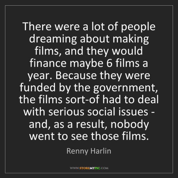 Renny Harlin: There were a lot of people dreaming about making films,...