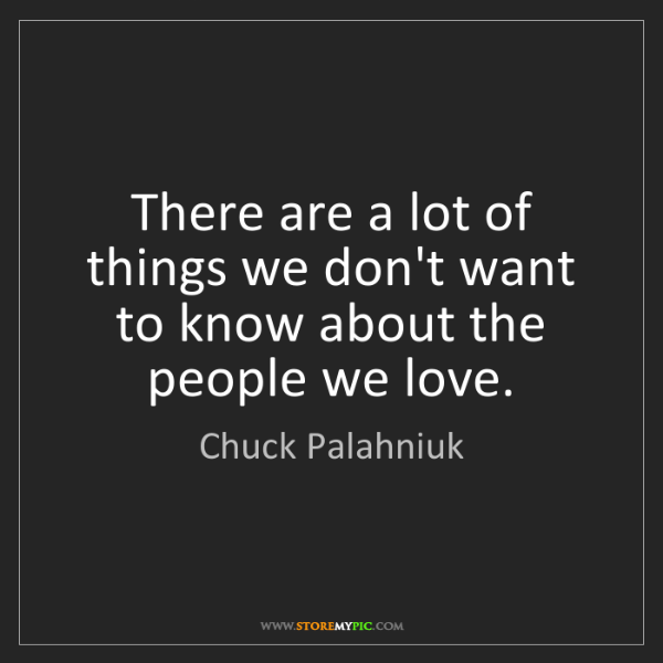 Chuck Palahniuk: There are a lot of things we don't want to know about...