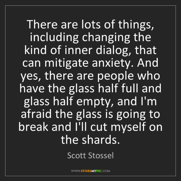 Scott Stossel: There are lots of things, including changing the kind...