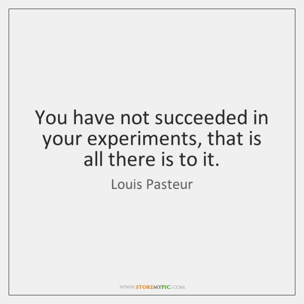You have not succeeded in your experiments, that is all there is ...