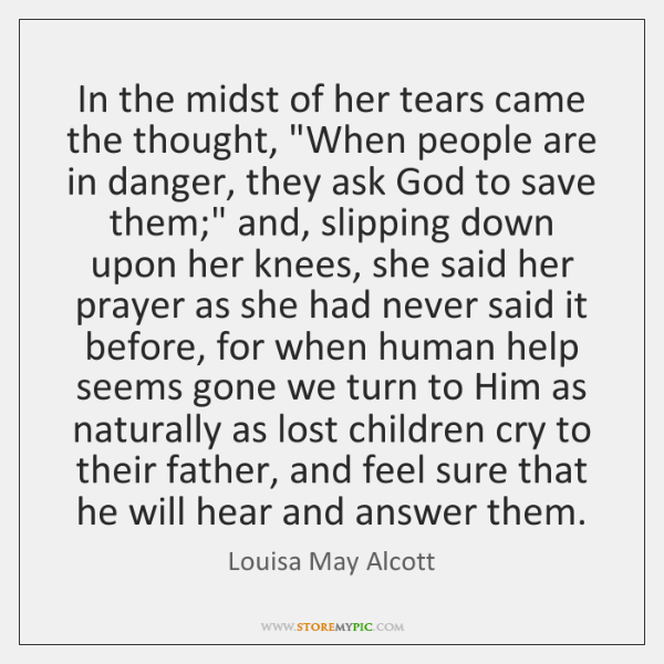 "In the midst of her tears came the thought, ""When people are ..."