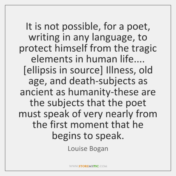 It is not possible, for a poet, writing in any language, to ...