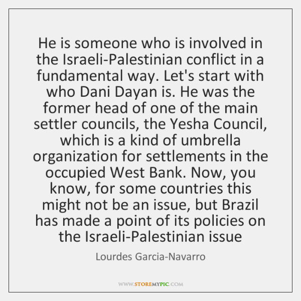 He is someone who is involved in the Israeli-Palestinian conflict in a ...