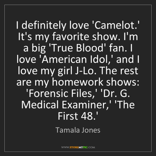 Tamala Jones: I definitely love 'Camelot.' It's my favorite show. I'm...